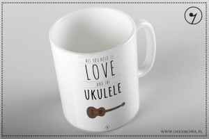 All you need is - Ukulele - Kubek